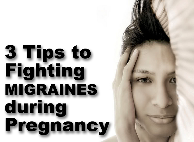3 Tips to Fighting Migraines during Pregnancy