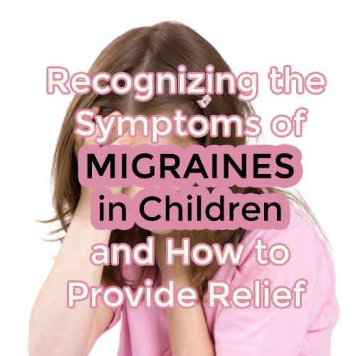 Recognizing the Symptoms of Migraines in Children and How to Provide Relief post image