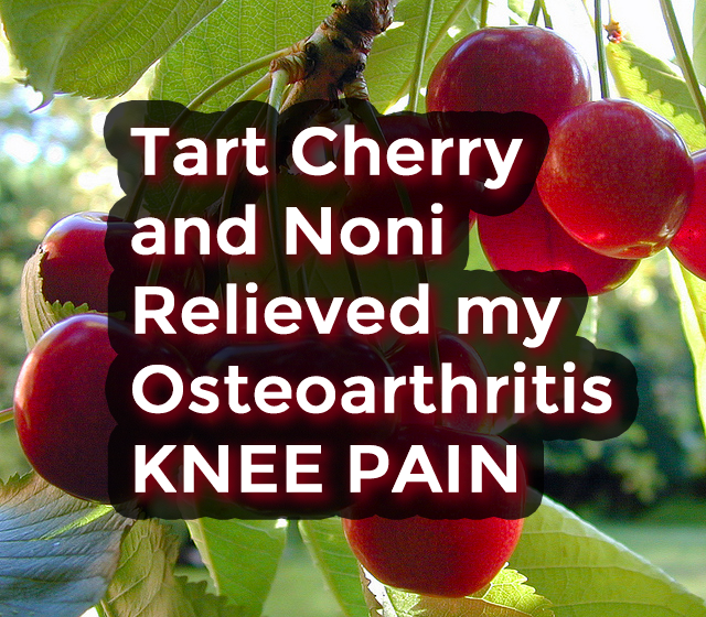 How the Tart Cherry and Noni Helped Relieve My Knee Pain from Osteoarthritis post image