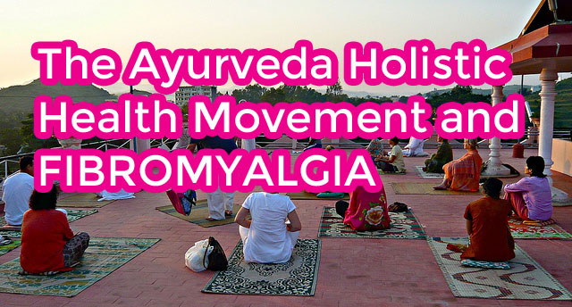 The Ayurveda Holistic Health Movement and Fibromyalgia
