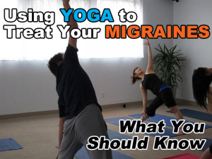 Using Yoga to Treat Your Migraines: What You Should Know