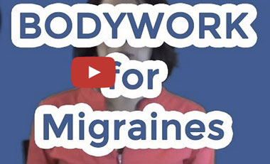 Bodywork for Migraines