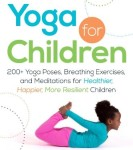 Yoga-for-Children-200-Yoga-Poses-Breathing-Exercises-and-Meditations-for-Healthier-Happier-More-Resilient-Children-0