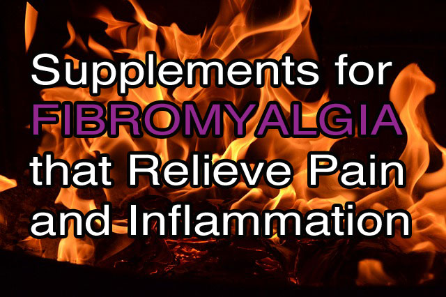 Supplements for Fibromyalgia that Relieve Pain and Inflammation