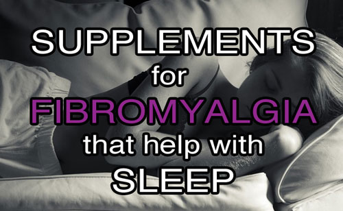 Supplements for Fibromyalgia that help with Sleep